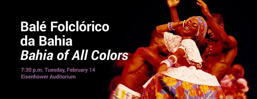 Bale Folclorico da Bahia in Bahia of All Colors at 7:30 p.m. Tuesday, February 14 in Eisenhower Auditorium
