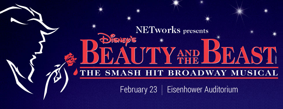 NETworks presents DISNEY'S BEAUTY AND THE BEAST the smash hit broadway musical. February 23 at Eisenhower Auditorium.