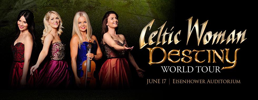 Celtic Woman Destiny World Tour. June 17. Eisenhower Auditorium.