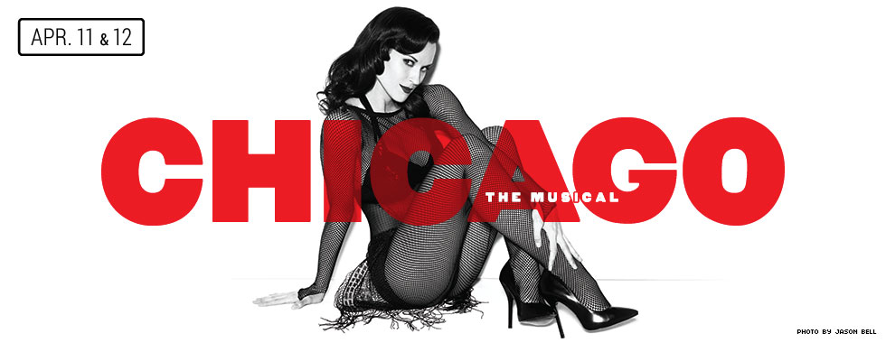 April 11 and 12. CHICAGO THE MUSICAL.