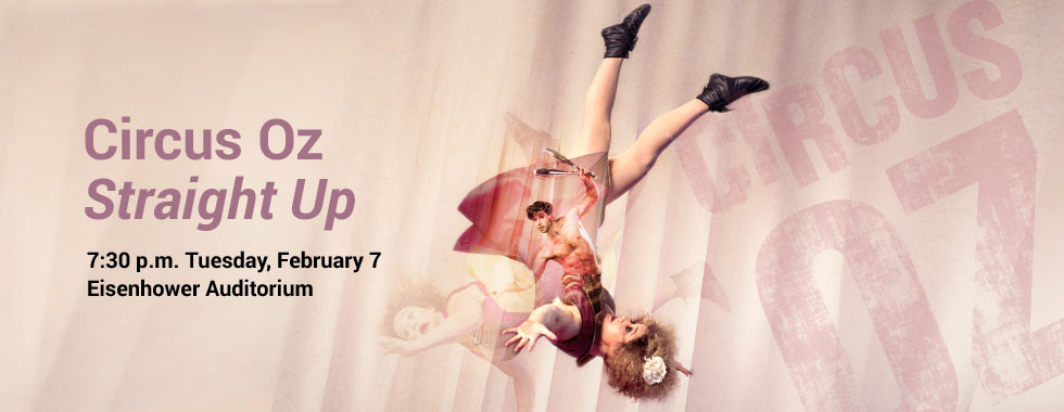 Circus Oz in Straight Up 7:30 p.m. Tuesday, February 7 in Eisenhower Auditorium.