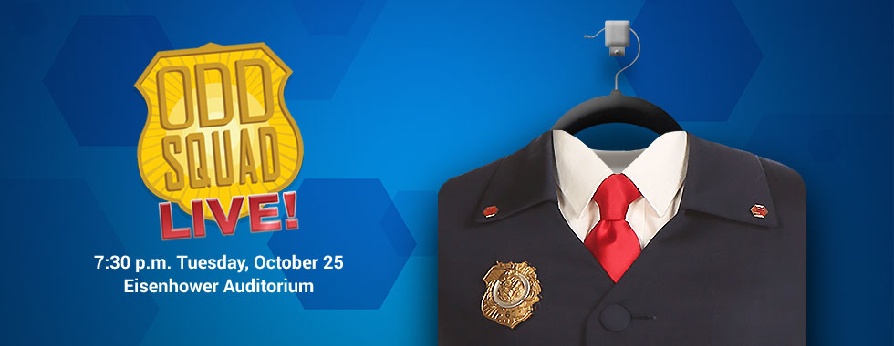 Odd Squad LIVE! 7:30 p.m. Tuesday, October 25 in Eisenhower Auditorium