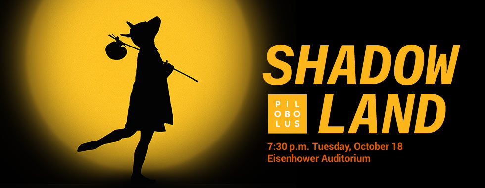 Pilobolus Shadowland 7:30 p.m. Tuesday, October 18 in Eisenhower Auditorium