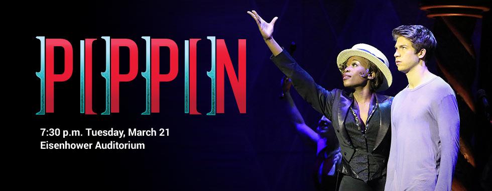 PIPPIN 7:30 p.m. Tuesday, March 21 in Eisenhower Auditorium.