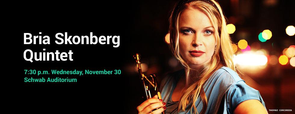 Bria Skonberg Quintet 7:30 p.m. Wednesday, November 30 in Schwab Auditorium