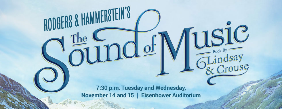Rodgers & Hammerstein's The Sound of Music 7:30 p.m. Tuesday and Wednesday, November 14 and 15 in Eisenhower Auditorium