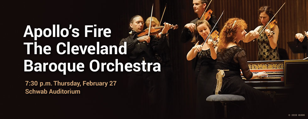 Apollo's Fire The Cleveland Baroque Orchestra 7:30 p.m. Thursday, February 27 Schwab Auditorium