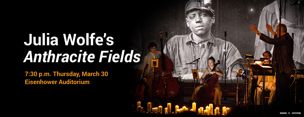Julia Wolfe's Anthracite Fields 7:30 p.m. Thursday, March 30 in Eisenhower Auditorium
