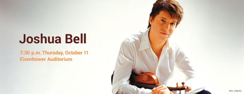 Joshua Bell 7:30 p.m. Thursday, October 11 in Eisenhower Auditorium