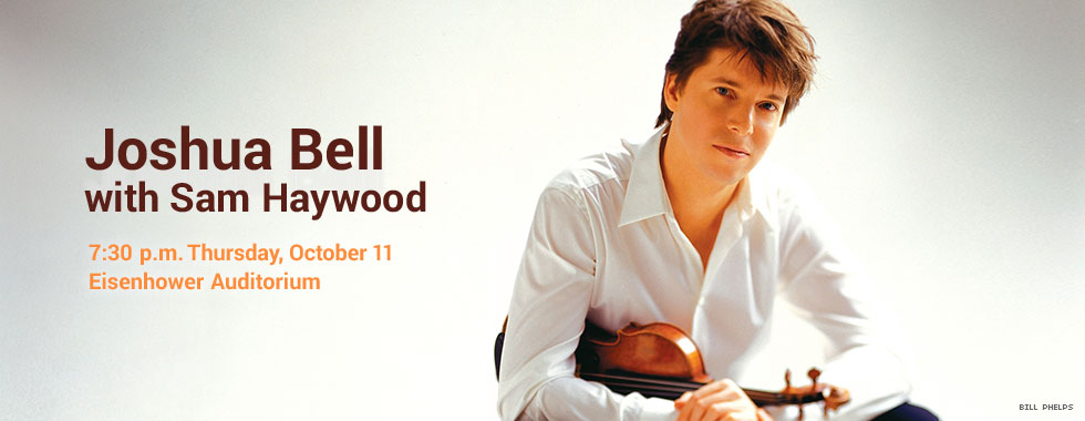 Joshua Bell with Sam Haywood 7:30 p.m. Thursday, October 11 in Eisenhower Auditorium