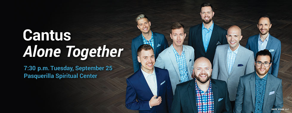 Cantus Alone Together 7:30 p.m. Tuesday, September 25 in Pasquerilla Spiritual Center