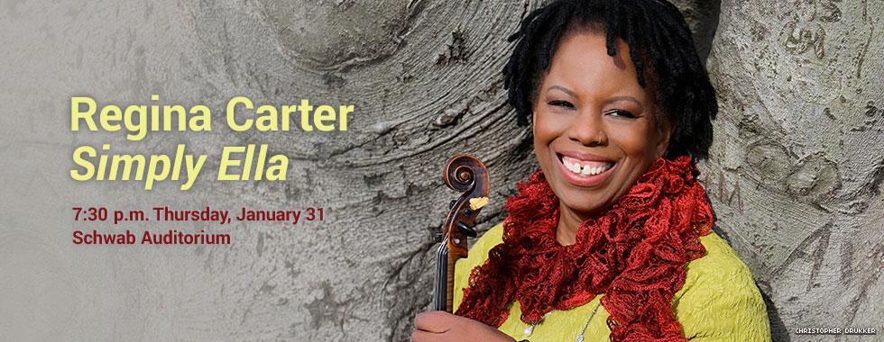 Regina Carter. Simply Ella. 7:30 pm. Thursday, January 31 in Schwab Auditorium