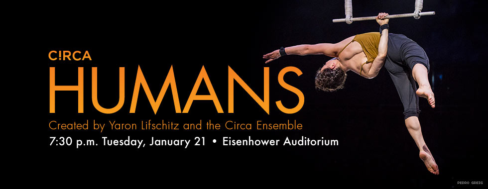 Humans by Circa. Created by Yaron Lifschitz and the Circa Ensemble. 7:30 pm Tuesday, January 21 in Eisenhower Auditorium.