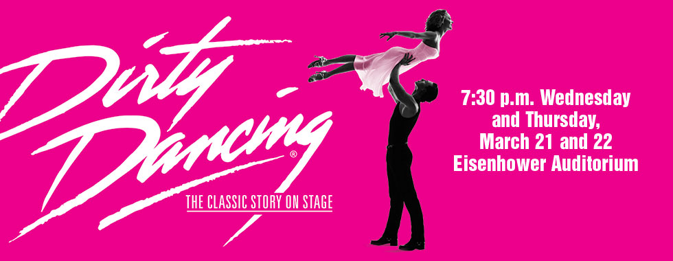 Dirty Dancing The Classic Story On Stage 7:30 p.m. Wednesday and Thursday, March 21 and 22 at Eisenhower Auditorium