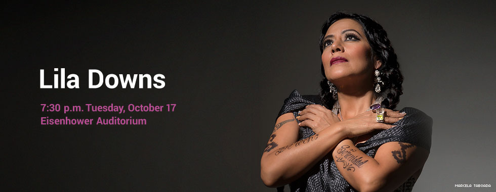 Lila Downs 7:30 p.m. Tuesday, October 17 in Eisenhower Auditorium