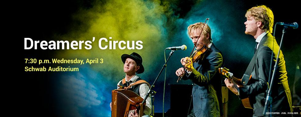 Dreamers' Circus 7:30 p.m. Wednesday, April 3 at Schwab Auditorium