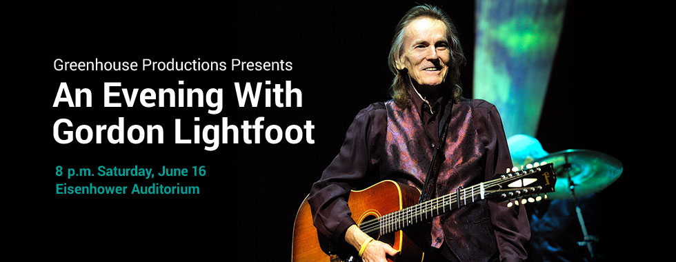 Greenhouse Productions presents An Evening with Gordon Lightfoot 8 p.m. Saturday, June 16 at Eisenhower Auditorium