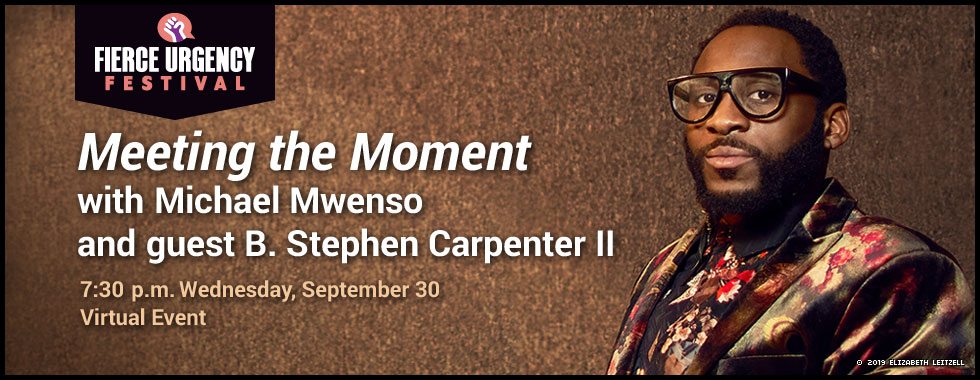 Meeting the Moment with Michael Mwenso and guest B. Stephen Carpenter II virtual event at 7:30 p.m. Wednesday, September 30