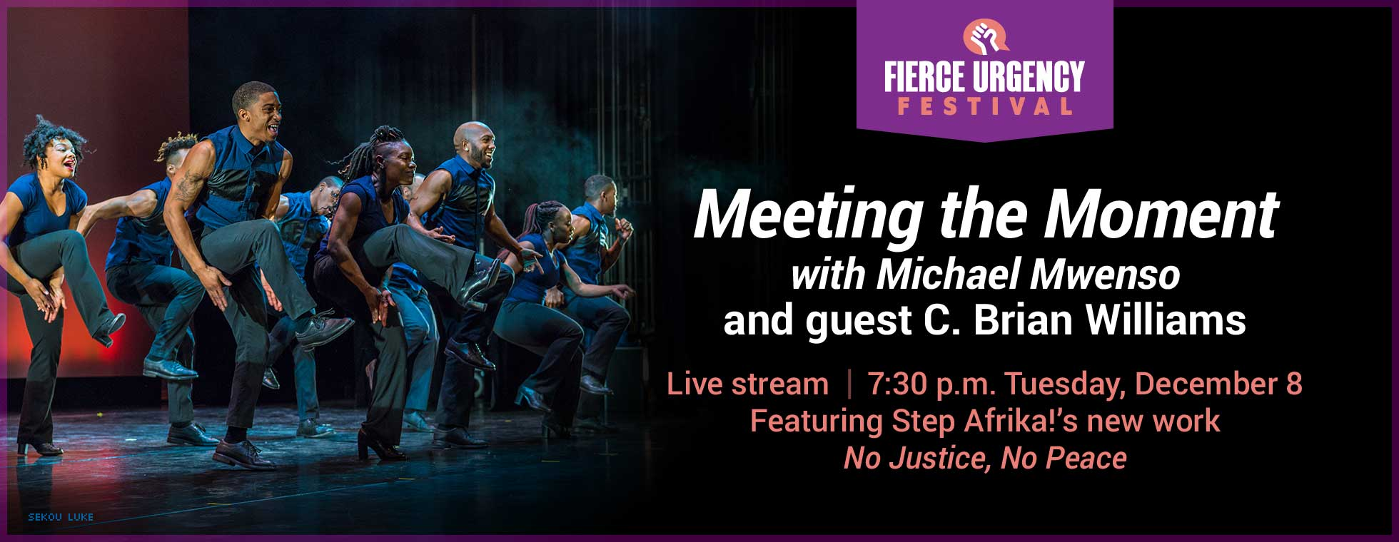 Meeting the Moment with Michael Mwenso and guest C. Brian Williams. Live stream 7:30 p.m. Tuesday, December 8, 2020. Featuring Step Afrika's new work No Justice, No Peace.