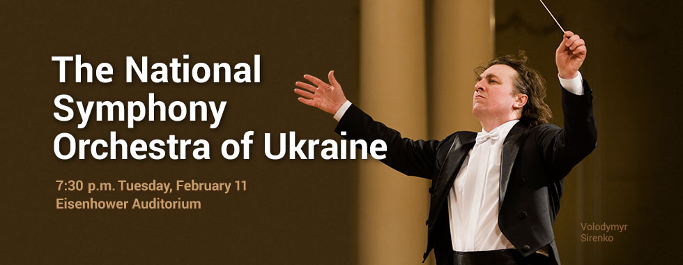 The National Symphony Orchestra of Ukraine 7:30 pm Tuesday, February 11 in Eisenhower Auditorium