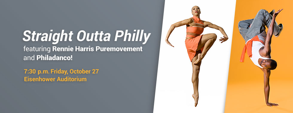 Straight Outta Philly featuring Rennie Harris Puremovement and Philadanco! 7:30 p.m. Friday, October 27 in Eisenhower Auditorium