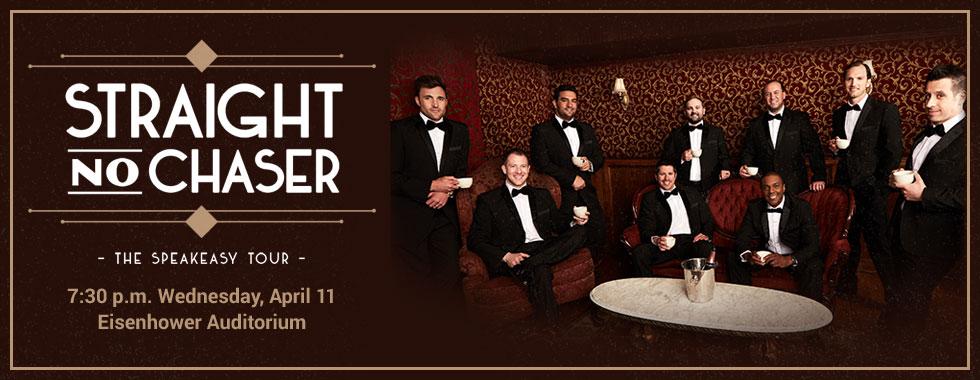 Straight No Chaser - The Speakeasy Tour 7:30 p.m. Wednesday, April 11 in Eisenhower Auditorium