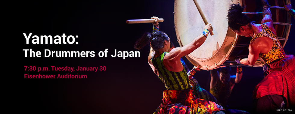 Yamato: The Drummers of Japan 7:30 p.m. Tuesday, January 30 in Eisenhower Auditorium