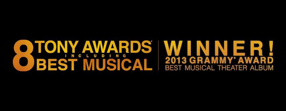 """""""Eight Tony Awards including Best Musical. Winner! 2013 Grammy Award (for) Best Musical Theater Album"""""""